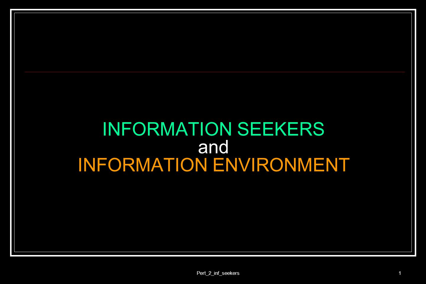 Pert_2_inf_seekers1 INFORMATION SEEKERS and INFORMATION ENVIRONMENT