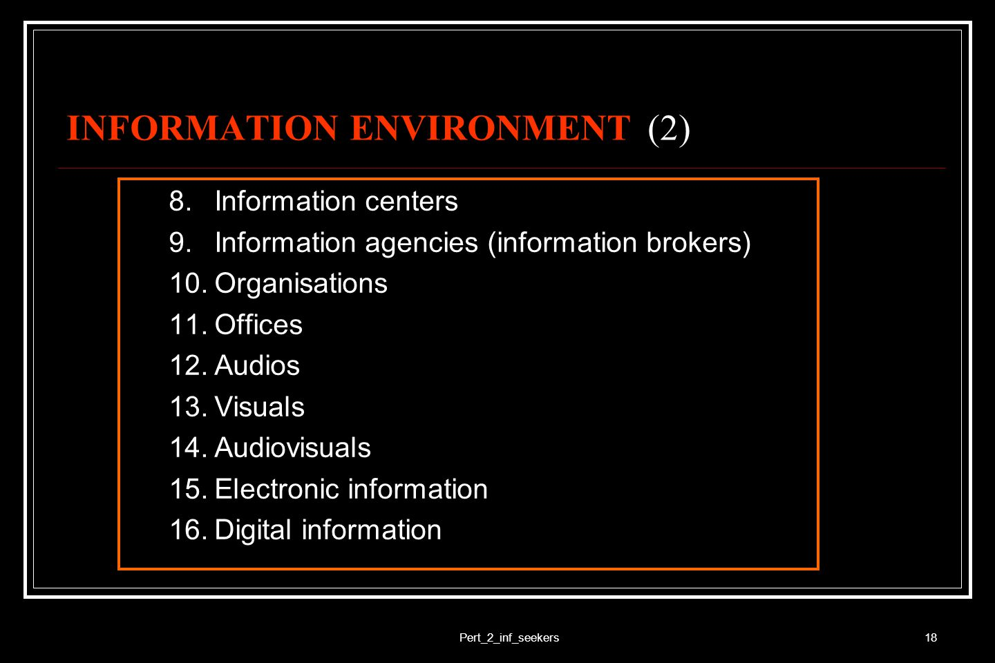 Pert_2_inf_seekers18 INFORMATION ENVIRONMENT (2) 8.Information centers 9.Information agencies (information brokers) 10.Organisations 11.Offices 12.Aud