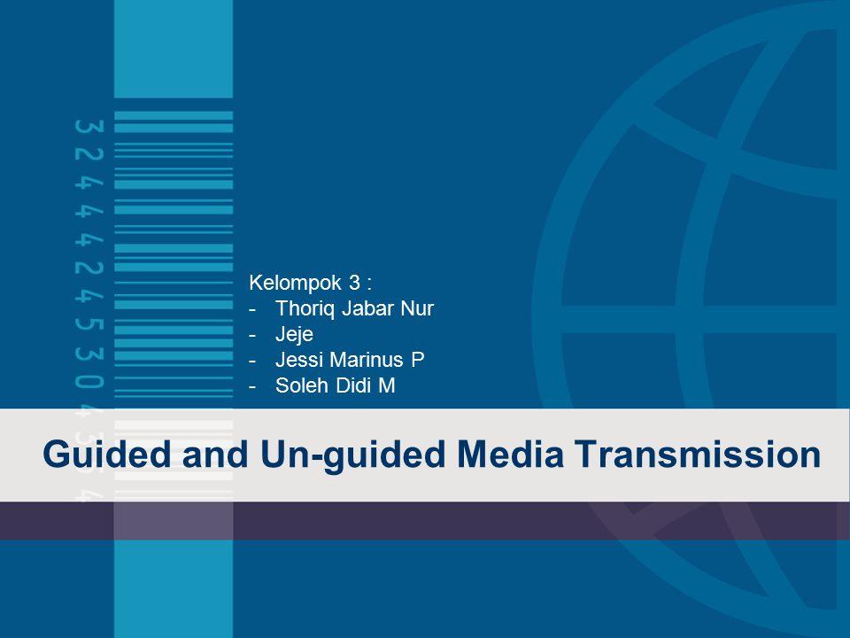 Guided and Un-guided Media Transmission Kelompok 3 : -Thoriq Jabar Nur -Jeje -Jessi Marinus P -Soleh Didi M