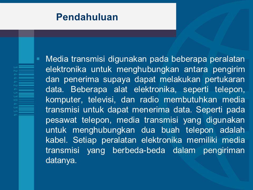 Pendahuluan  Media transmisi digunakan pada beberapa peralatan elektronika untuk menghubungkan antara pengirim dan penerima supaya dapat melakukan pe
