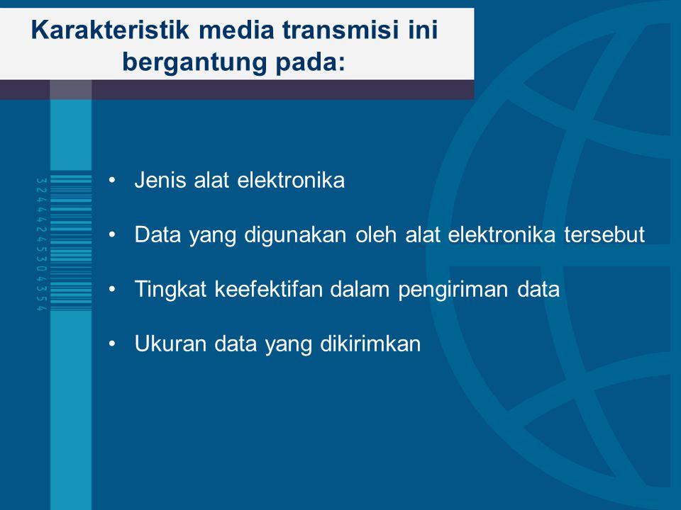 Karakteristik media transmisi ini bergantung pada: Jenis alat elektronika Data yang digunakan oleh alat elektronika tersebut Tingkat keefektifan dalam