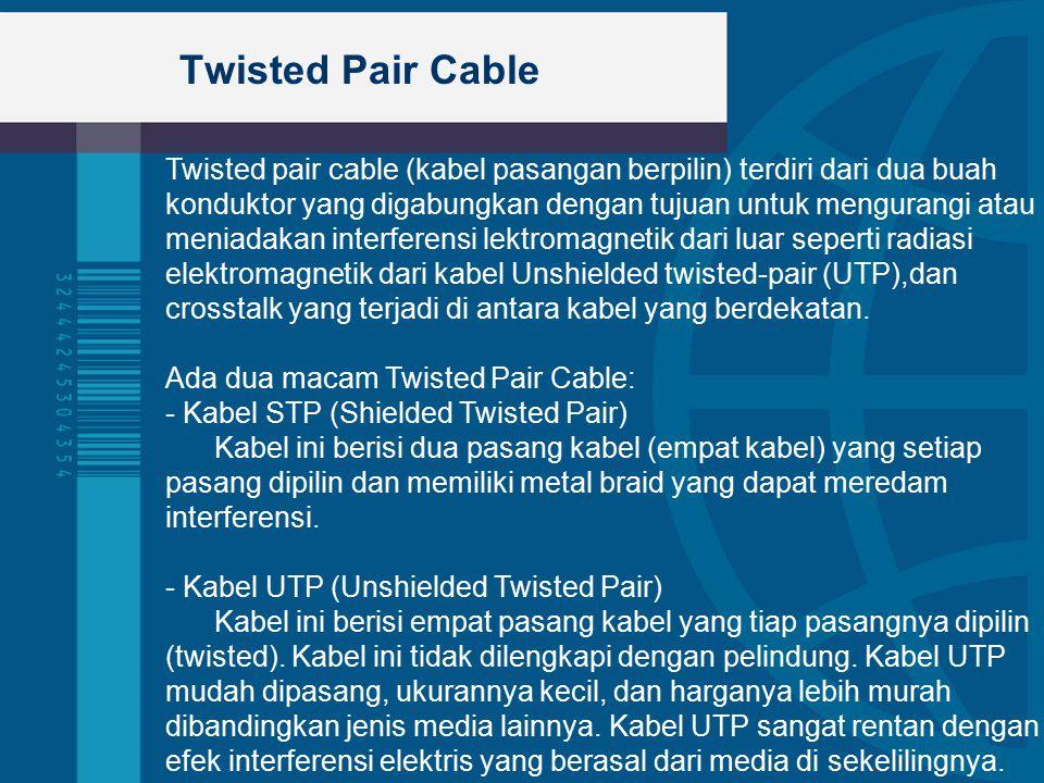 Twisted Pair Cable Twisted pair cable (kabel pasangan berpilin) terdiri dari dua buah konduktor yang digabungkan dengan tujuan untuk mengurangi atau m