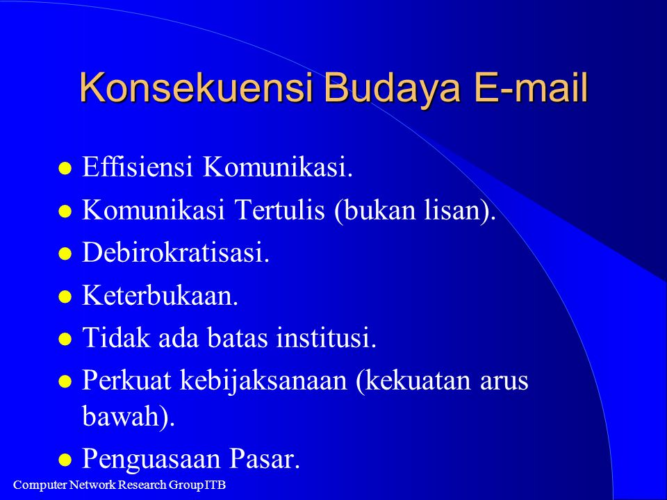 Computer Network Research Group ITB Konsekuensi Budaya E-mail l Effisiensi Komunikasi.