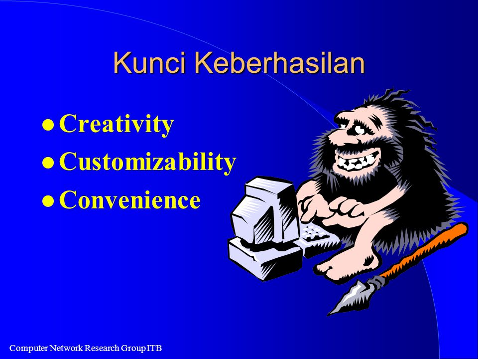 Computer Network Research Group ITB Kunci Keberhasilan l Creativity l Customizability l Convenience