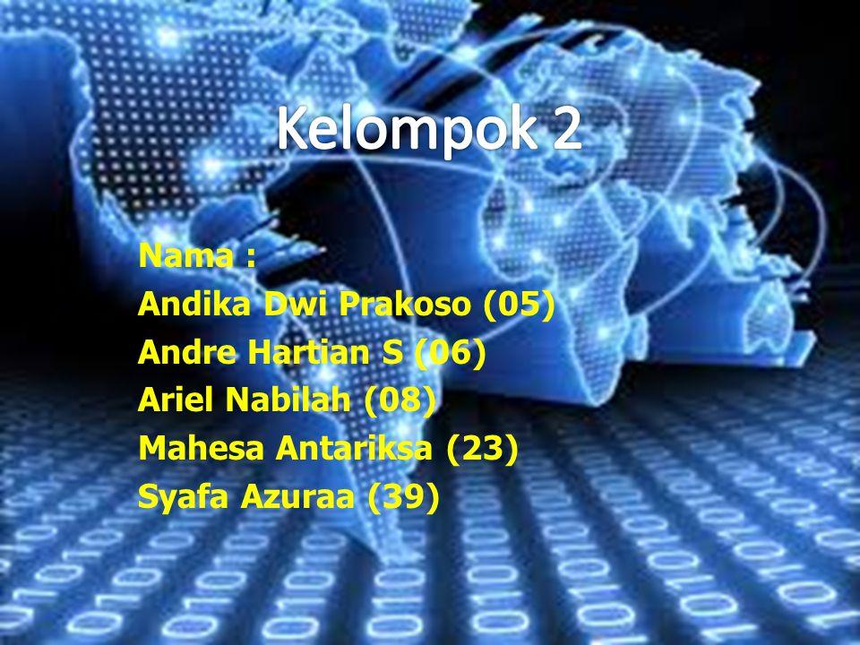 Nama : Andika Dwi Prakoso (05) Andre Hartian S (06) Ariel Nabilah (08) Mahesa Antariksa (23) Syafa Azuraa (39)