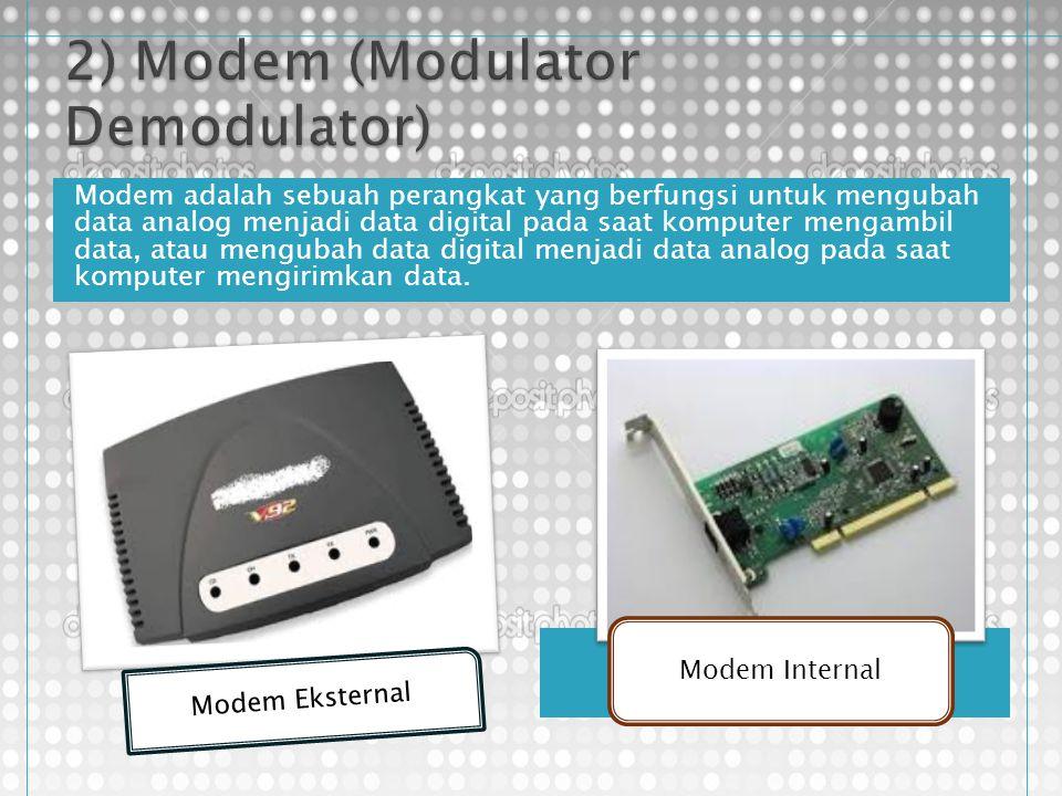 Modem adalah sebuah perangkat yang berfungsi untuk mengubah data analog menjadi data digital pada saat komputer mengambil data, atau mengubah data dig