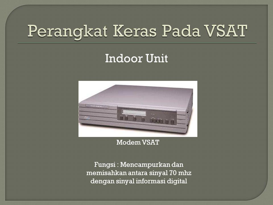 Indoor Unit Modem VSAT Fungsi : Mencampurkan dan memisahkan antara sinyal 70 mhz dengan sinyal informasi digital