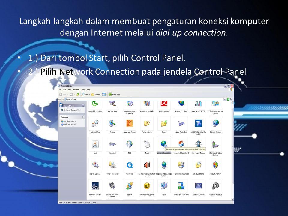 Langkah langkah dalam membuat pengaturan koneksi komputer dengan Internet melalui dial up connection. 1.) Dari tombol Start, pilih Control Panel. 2.)