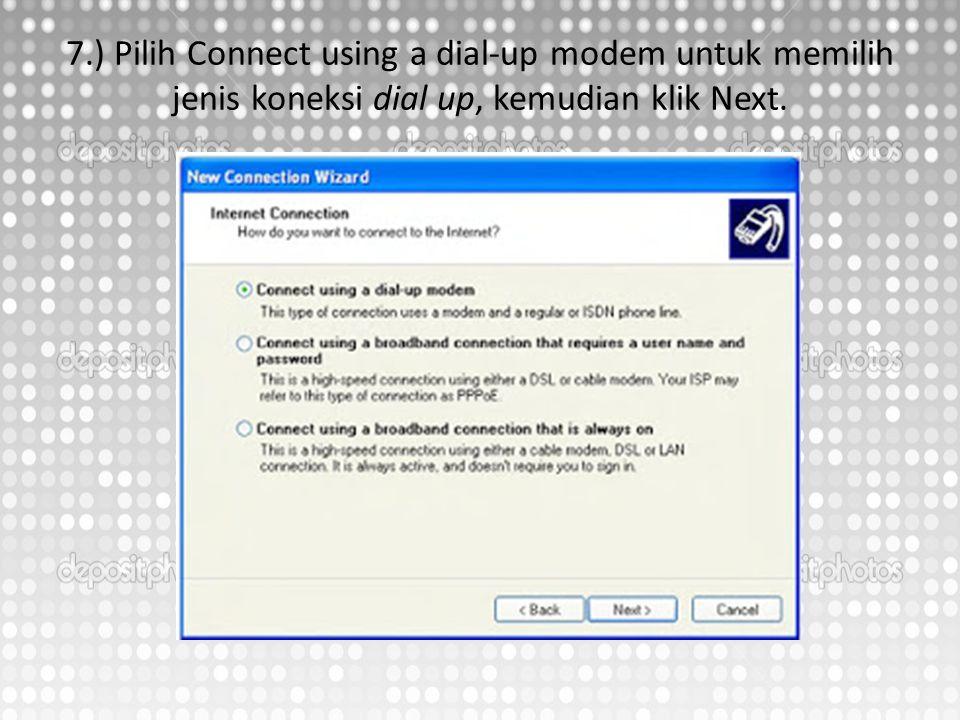 7.) Pilih Connect using a dial-up modem untuk memilih jenis koneksi dial up, kemudian klik Next.