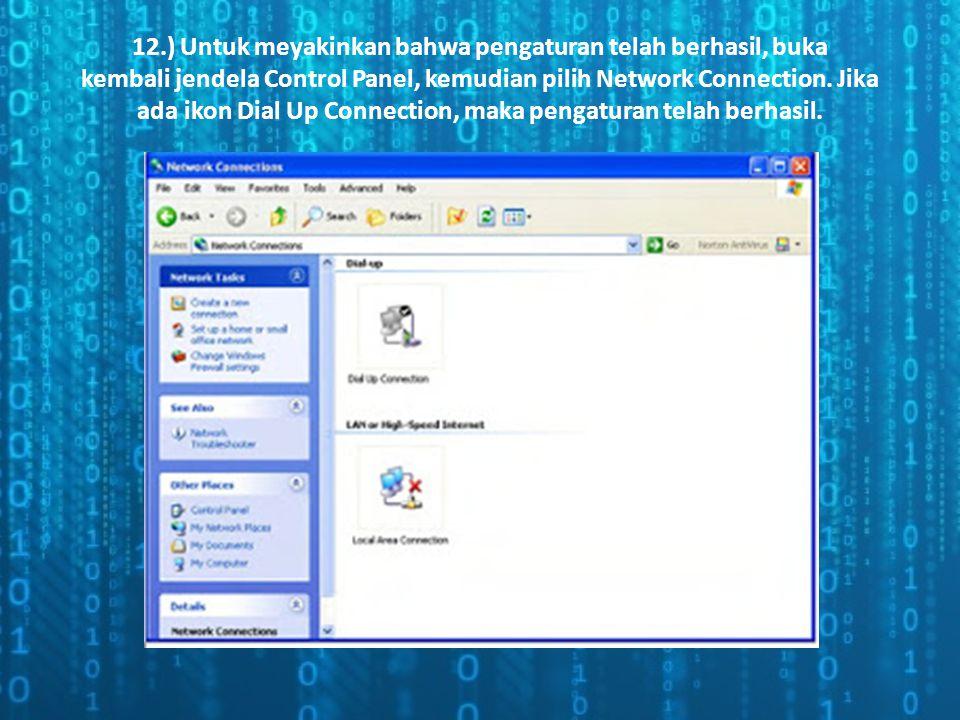 12.) Untuk meyakinkan bahwa pengaturan telah berhasil, buka kembali jendela Control Panel, kemudian pilih Network Connection. Jika ada ikon Dial Up Co