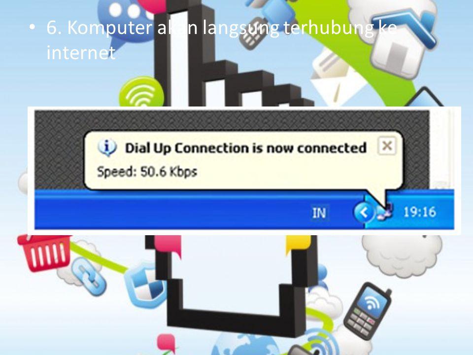 6. Komputer akan langsung terhubung ke internet