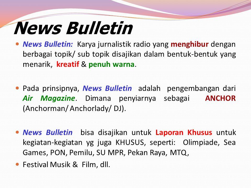 News Bulletin News Bulletin: Karya jurnalistik radio yang menghibur dengan berbagai topik/ sub topik disajikan dalam bentuk-bentuk yang menarik, kreat
