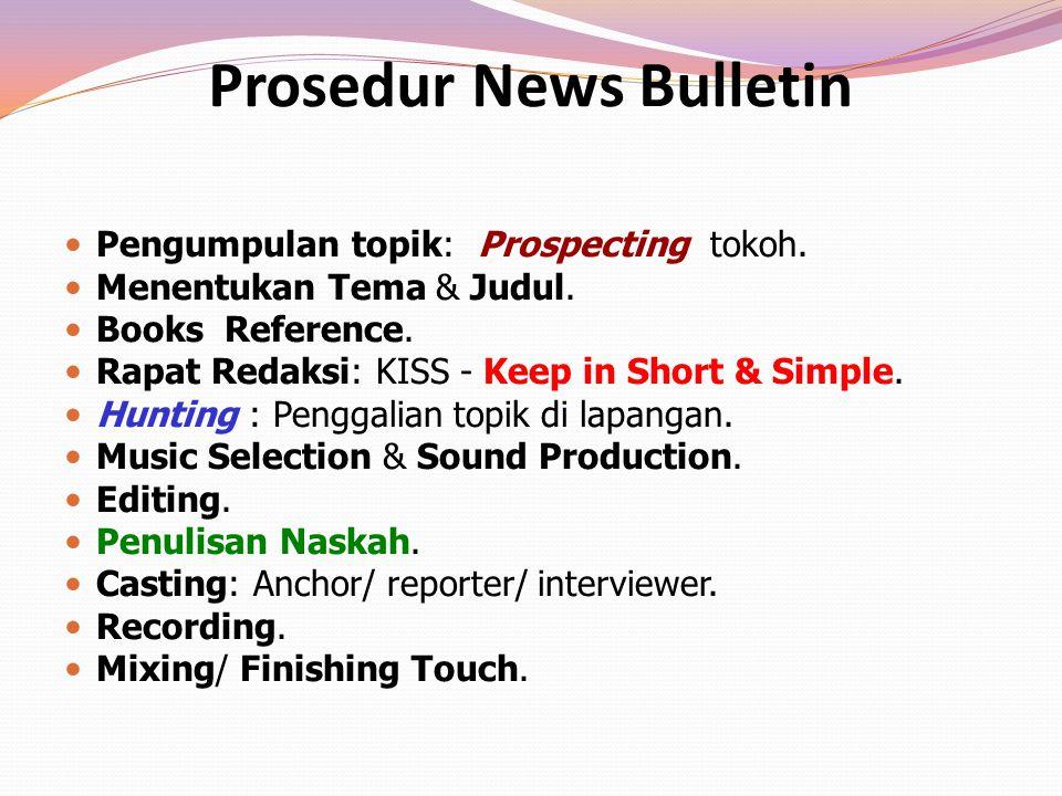 Prosedur News Bulletin Pengumpulan topik: Prospecting tokoh. Menentukan Tema & Judul. Books Reference. Rapat Redaksi: KISS - Keep in Short & Simple. H