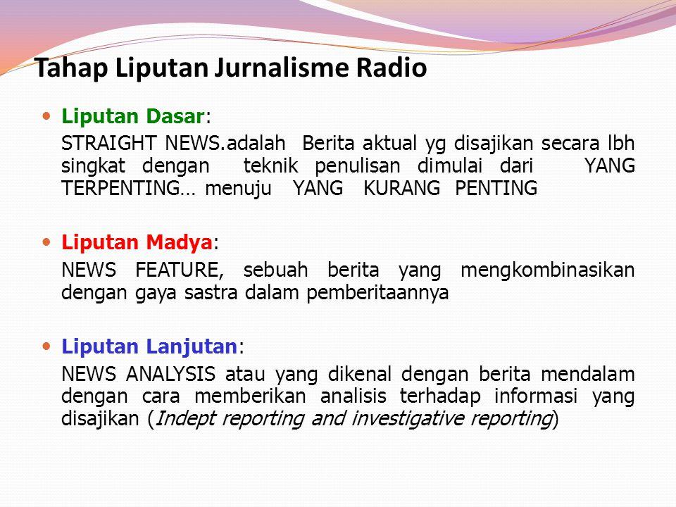 Tahap Liputan Jurnalisme Radio Liputan Dasar: STRAIGHT NEWS.adalah Berita aktual yg disajikan secara lbh singkat dengan teknik penulisan dimulai dari