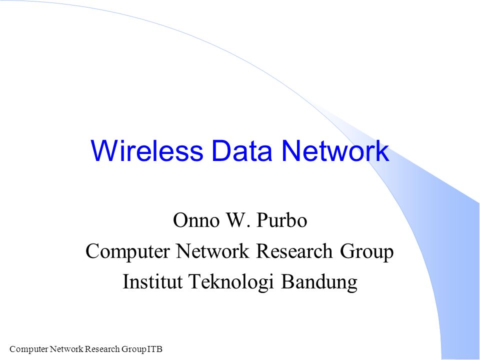 Computer Network Research Group ITB Wireless Data Network Onno W. Purbo Computer Network Research Group Institut Teknologi Bandung