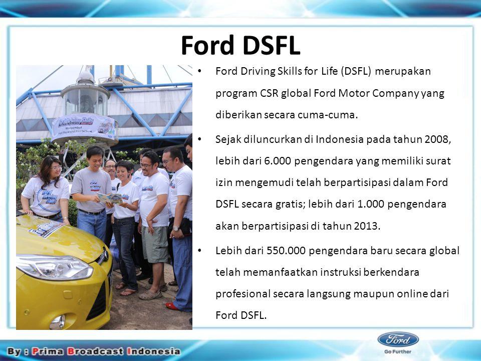 Ford DSFL Ford Driving Skills for Life (DSFL) merupakan program CSR global Ford Motor Company yang diberikan secara cuma-cuma.