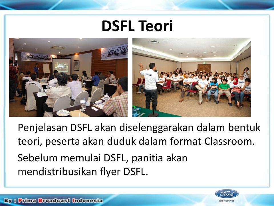 DSFL Teori Penjelasan DSFL akan diselenggarakan dalam bentuk teori, peserta akan duduk dalam format Classroom.