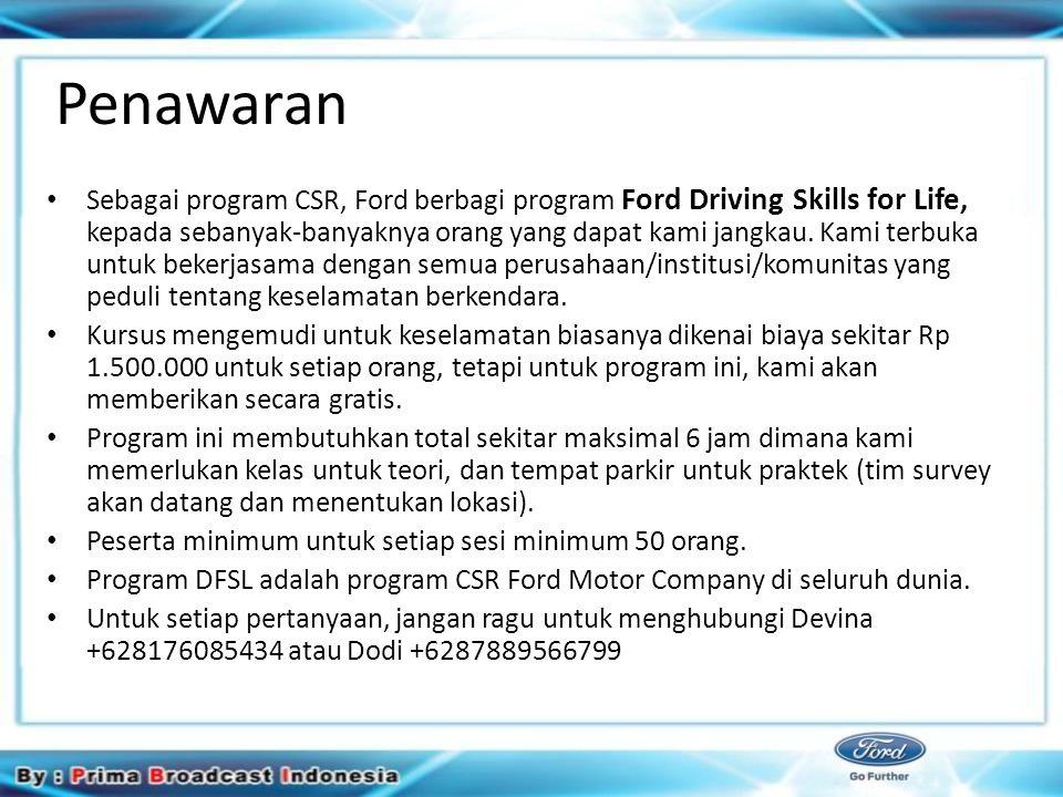 Penawaran Sebagai program CSR, Ford berbagi program Ford Driving Skills for Life, kepada sebanyak-banyaknya orang yang dapat kami jangkau.