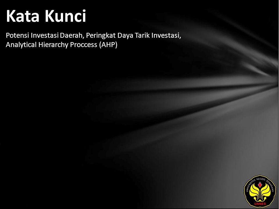 Kata Kunci Potensi Investasi Daerah, Peringkat Daya Tarik Investasi, Analytical Hierarchy Proccess (AHP)