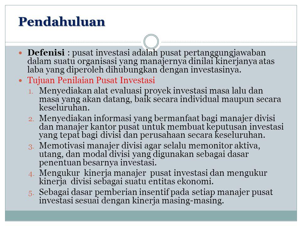 Pendahuluan Defenisi : pusat investasi adalah pusat pertanggungjawaban dalam suatu organisasi yang manajernya dinilai kinerjanya atas laba yang dipero