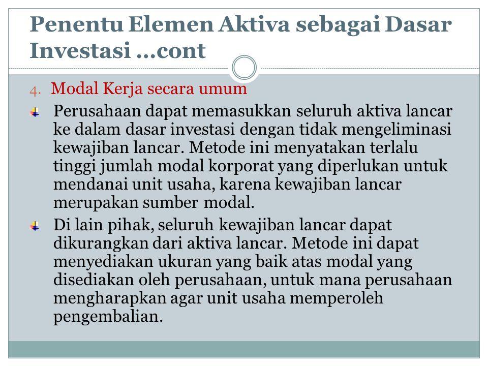 Penentu Elemen Aktiva sebagai Dasar Investasi …cont 4. Modal Kerja secara umum Perusahaan dapat memasukkan seluruh aktiva lancar ke dalam dasar invest