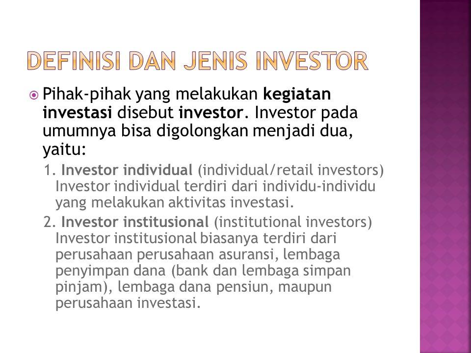  Pihak-pihak yang melakukan kegiatan investasi disebut investor. Investor pada umumnya bisa digolongkan menjadi dua, yaitu: 1. Investor individual (i