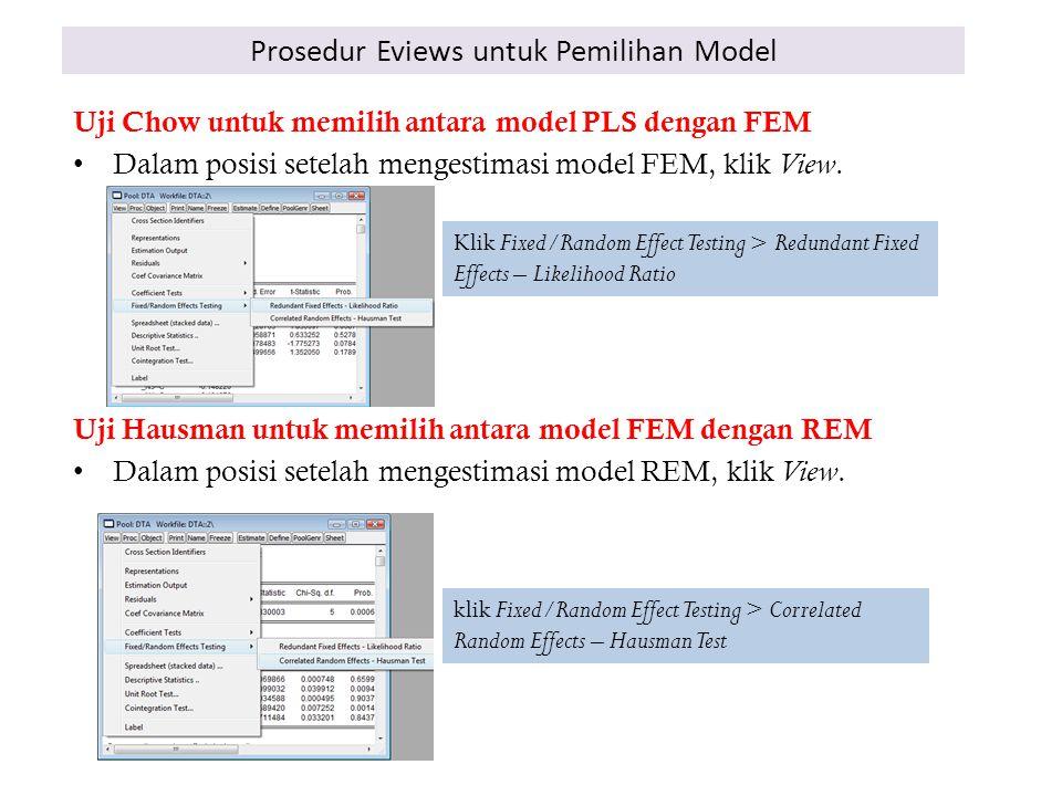 Prosedur Eviews untuk Pemilihan Model Uji Chow untuk memilih antara model PLS dengan FEM Dalam posisi setelah mengestimasi model FEM, klik View. Uji H