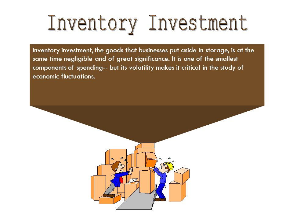 Inventory investment, the goods that businesses put aside in storage, is at the same time negligible and of great significance.