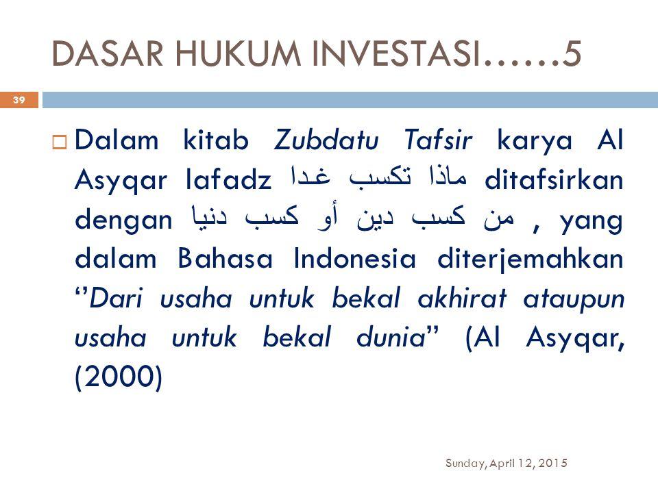 DASAR HUKUM INVESTASI……5  Dalam kitab Zubdatu Tafsir karya Al Asyqar lafadz ماذا تكسب غـدا ditafsirkan dengan من كسب دين أو كسب دنيا, yang dalam Baha