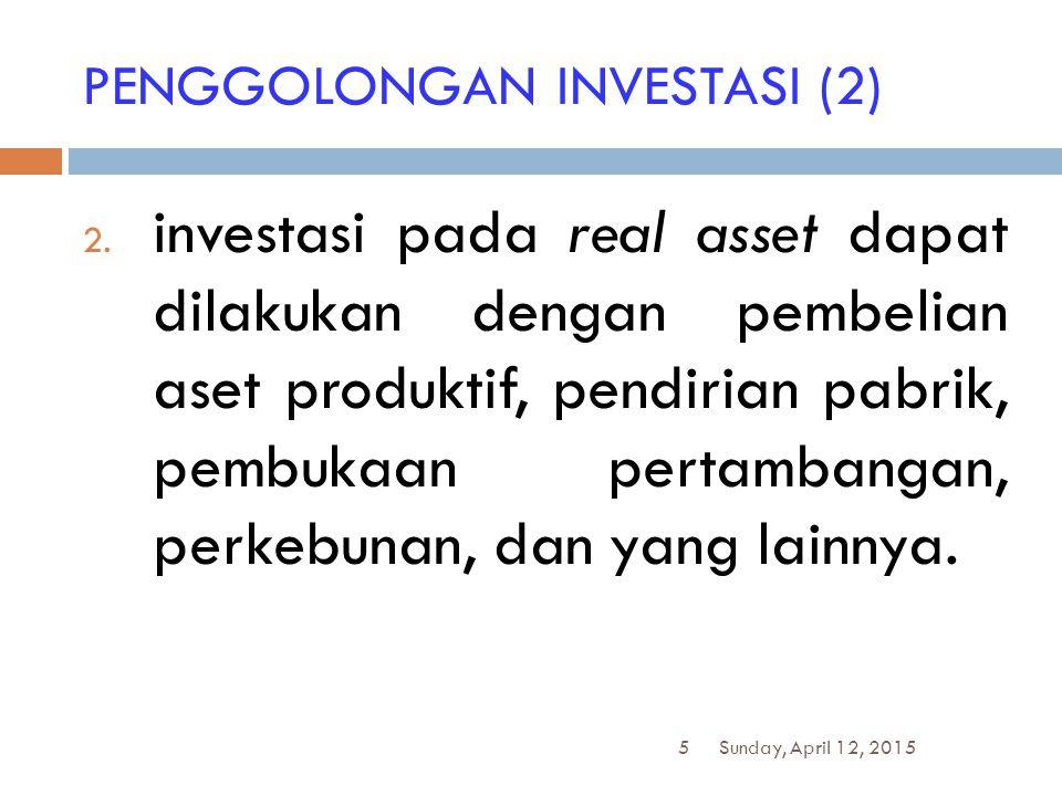 5 PENGGOLONGAN INVESTASI (2) 2. investasi pada real asset dapat dilakukan dengan pembelian aset produktif, pendirian pabrik, pembukaan pertambangan, p