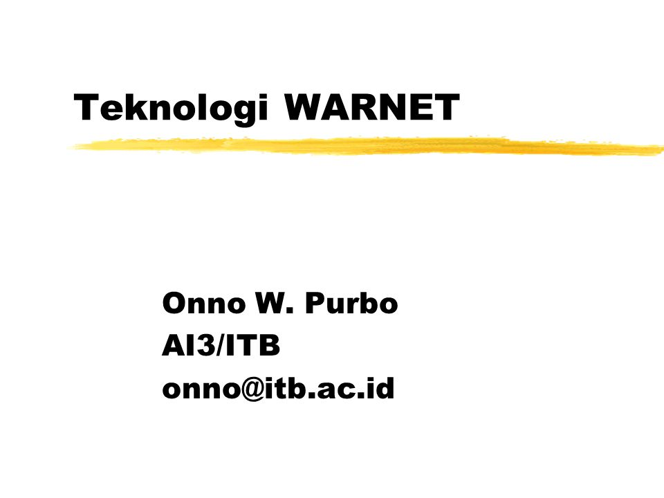 Teknologi WARNET Onno W. Purbo AI3/ITB onno@itb.ac.id