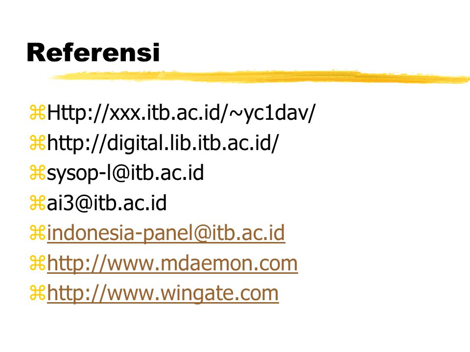 Referensi zHttp://xxx.itb.ac.id/~yc1dav/ zhttp://digital.lib.itb.ac.id/ zsysop-l@itb.ac.id zai3@itb.ac.id zindonesia-panel@itb.ac.idindonesia-panel@itb.ac.id zhttp://www.mdaemon.comhttp://www.mdaemon.com zhttp://www.wingate.comhttp://www.wingate.com