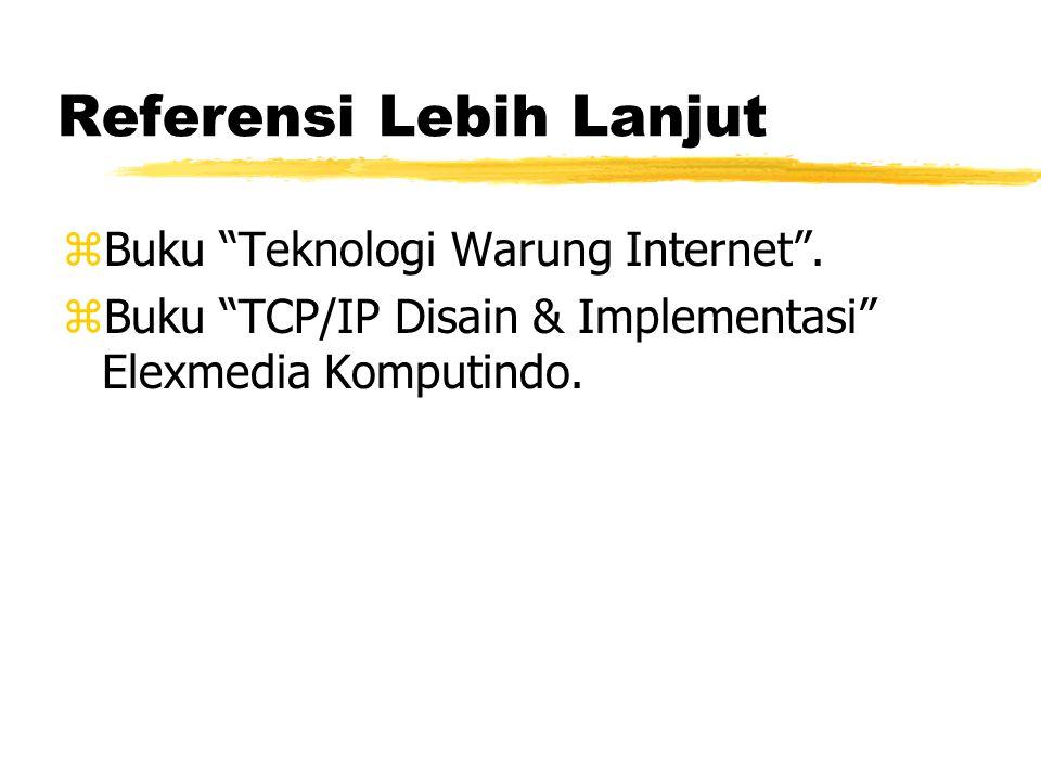 Referensi Lebih Lanjut zBuku Teknologi Warung Internet .
