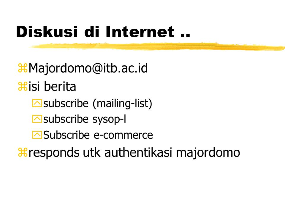 Diskusi di Internet.. zMajordomo@itb.ac.id zisi berita ysubscribe (mailing-list) ysubscribe sysop-l ySubscribe e-commerce zresponds utk authentikasi m