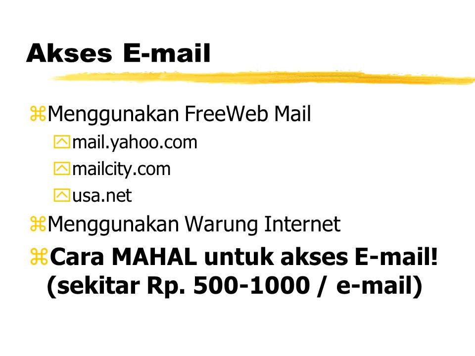 Akses E-mail zMenggunakan FreeWeb Mail ymail.yahoo.com ymailcity.com yusa.net zMenggunakan Warung Internet zCara MAHAL untuk akses E-mail.