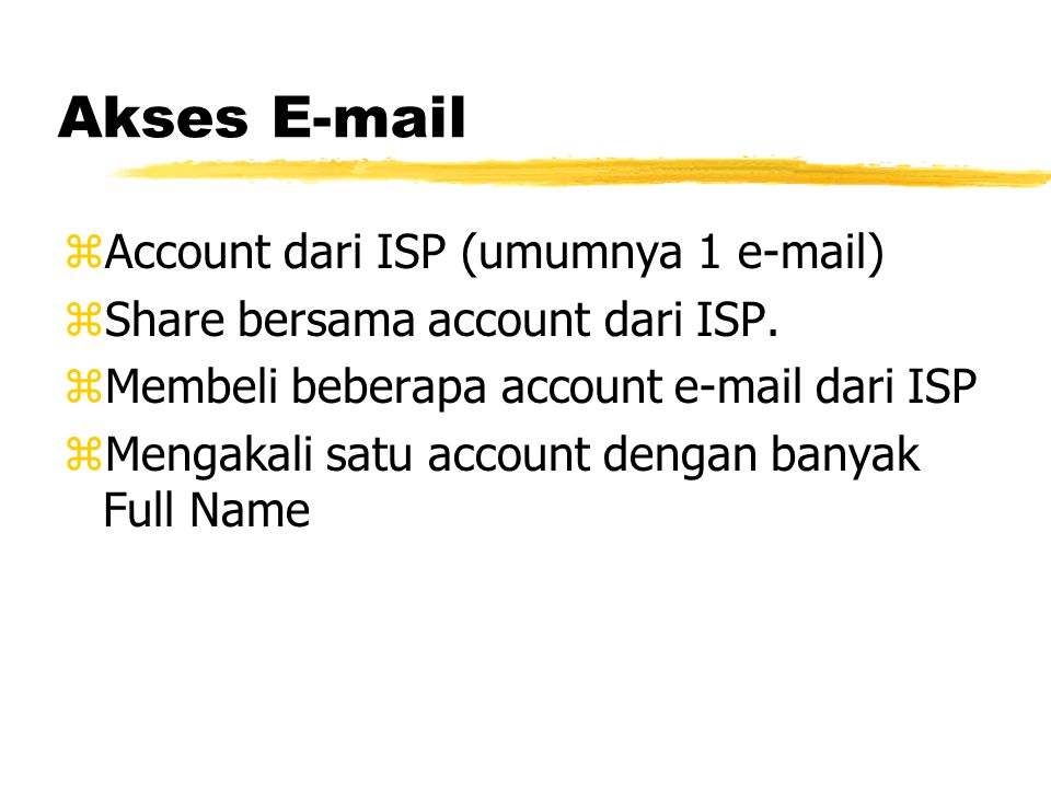 Akses E-mail zAccount dari ISP (umumnya 1 e-mail) zShare bersama account dari ISP.