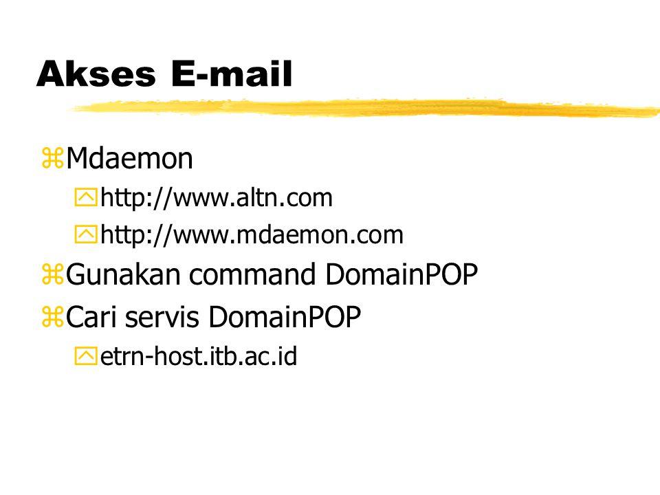 Akses E-mail zMdaemon yhttp://www.altn.com yhttp://www.mdaemon.com zGunakan command DomainPOP zCari servis DomainPOP yetrn-host.itb.ac.id