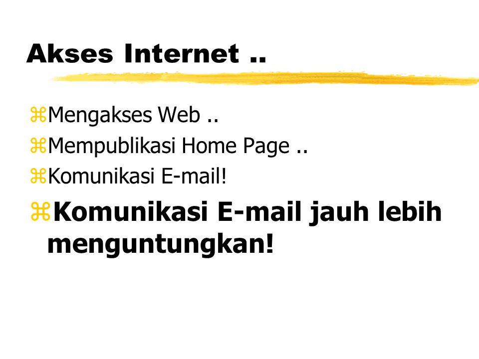 Akses Internet.. zMengakses Web.. zMempublikasi Home Page..