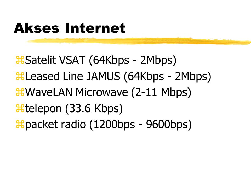 Akses Internet zSatelit VSAT (64Kbps - 2Mbps) zLeased Line JAMUS (64Kbps - 2Mbps) zWaveLAN Microwave (2-11 Mbps) ztelepon (33.6 Kbps) zpacket radio (1200bps - 9600bps)