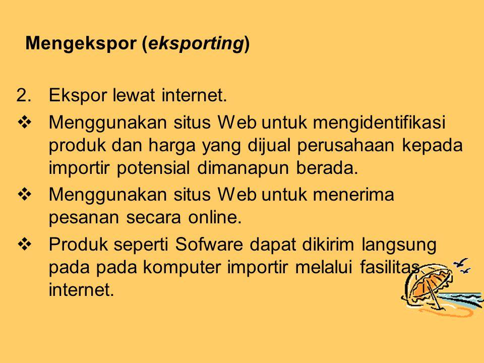 Mengekspor (eksporting) 2.Ekspor lewat internet.