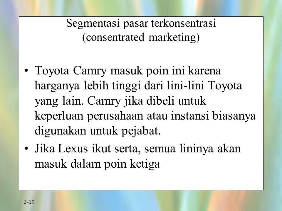 3-10 Segmentasi pasar terkonsentrasi (consentrated marketing) Toyota Camry masuk poin ini karena harganya lebih tinggi dari lini-lini Toyota yang lain