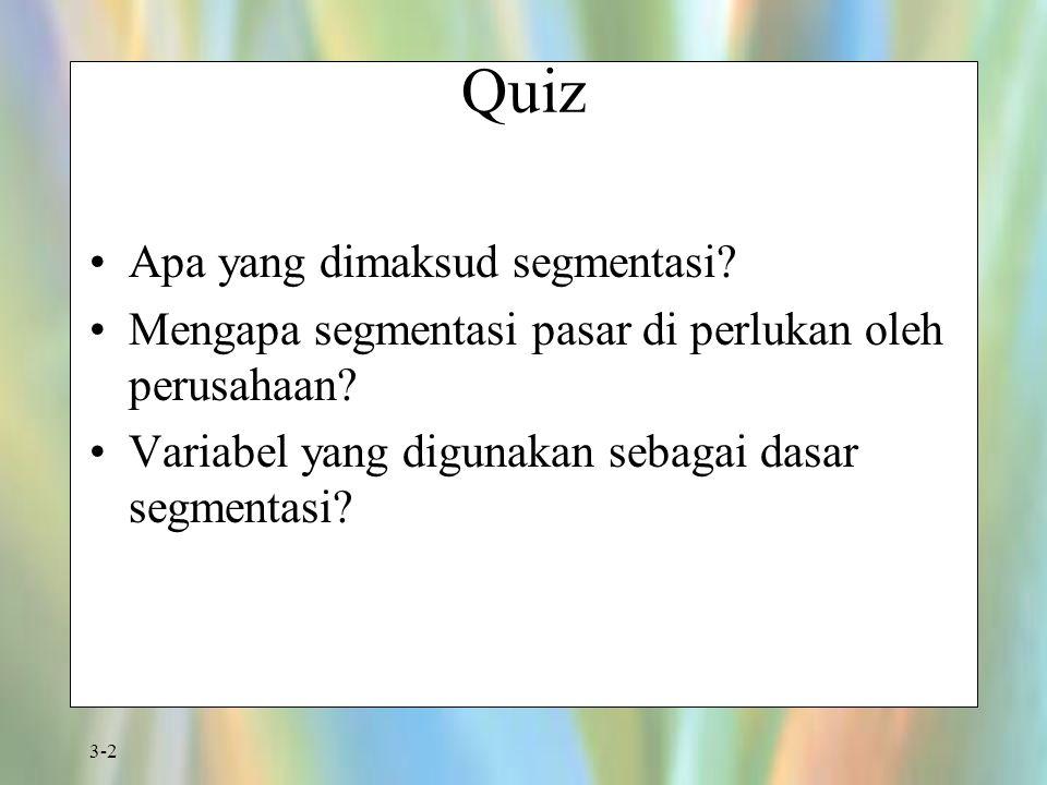 3-2 Quiz Apa yang dimaksud segmentasi? Mengapa segmentasi pasar di perlukan oleh perusahaan? Variabel yang digunakan sebagai dasar segmentasi?
