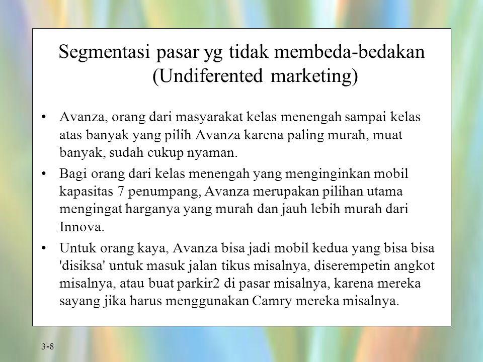 3-8 Segmentasi pasar yg tidak membeda-bedakan (Undiferented marketing) Avanza, orang dari masyarakat kelas menengah sampai kelas atas banyak yang pili