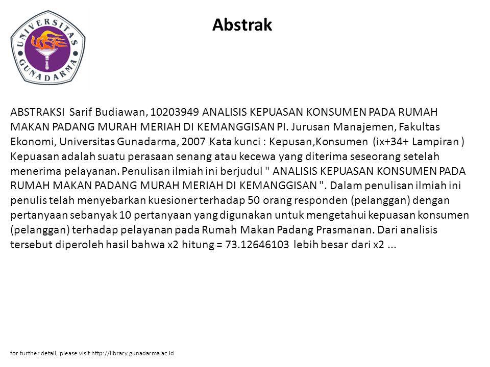 Abstrak ABSTRAKSI Sarif Budiawan, 10203949 ANALISIS KEPUASAN KONSUMEN PADA RUMAH MAKAN PADANG MURAH MERIAH DI KEMANGGISAN PI. Jurusan Manajemen, Fakul