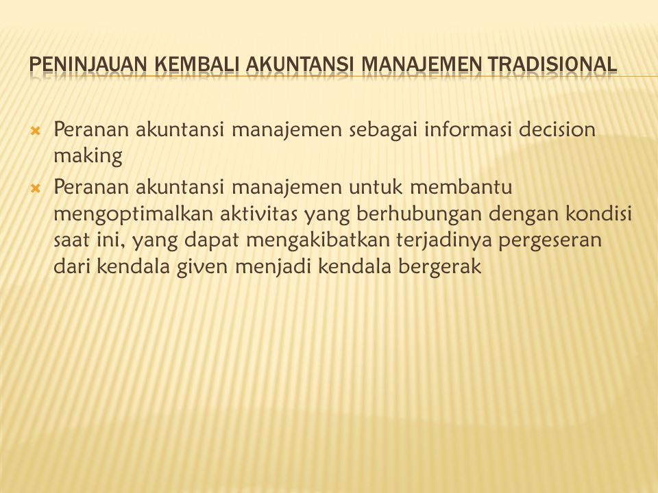  Peranan akuntansi manajemen sebagai informasi decision making  Peranan akuntansi manajemen untuk membantu mengoptimalkan aktivitas yang berhubungan