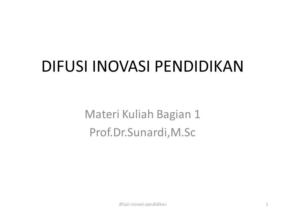 DIFUSI INOVASI PENDIDIKAN Materi Kuliah Bagian 1 Prof.Dr.Sunardi,M.Sc 1difusi-inovasi-pendidikan