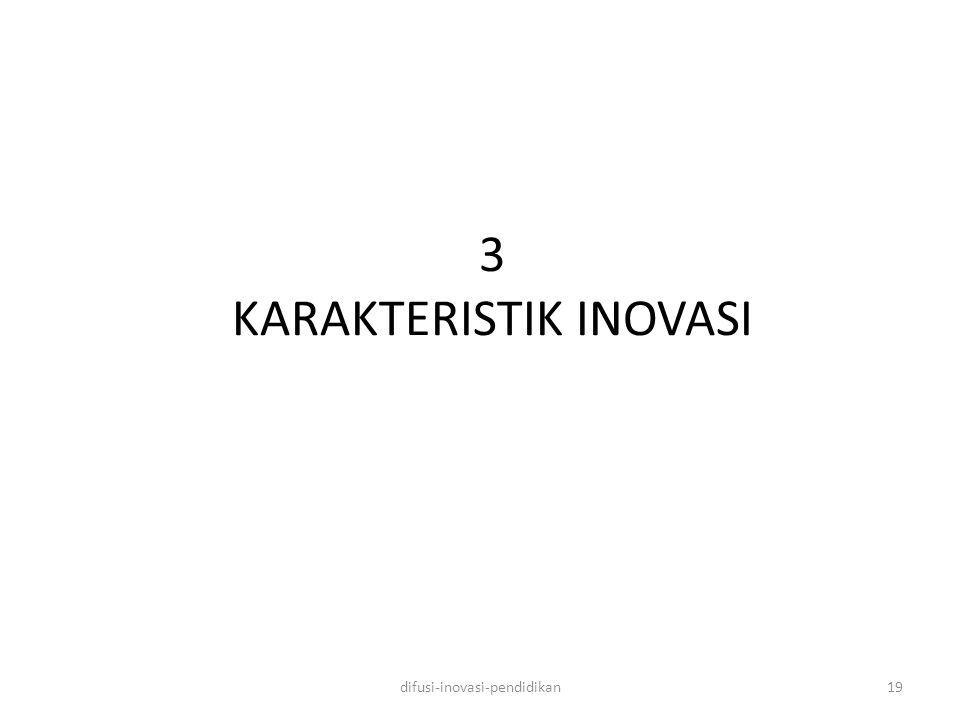 3 KARAKTERISTIK INOVASI difusi-inovasi-pendidikan19