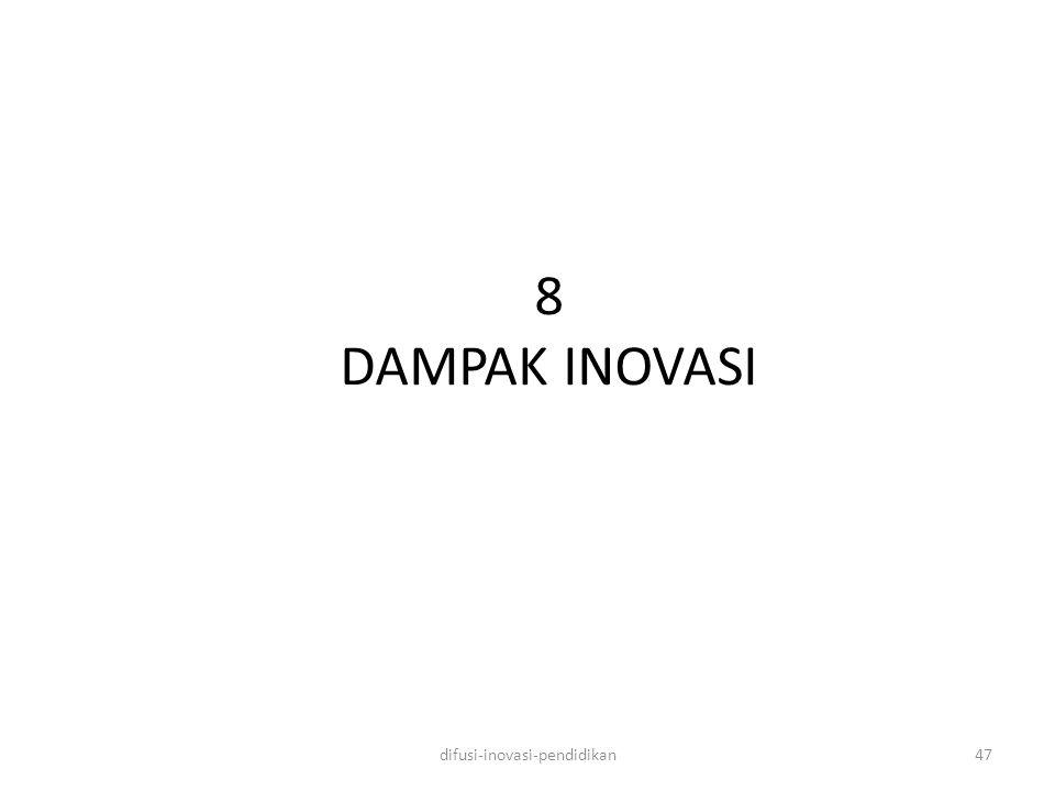 8 DAMPAK INOVASI difusi-inovasi-pendidikan47