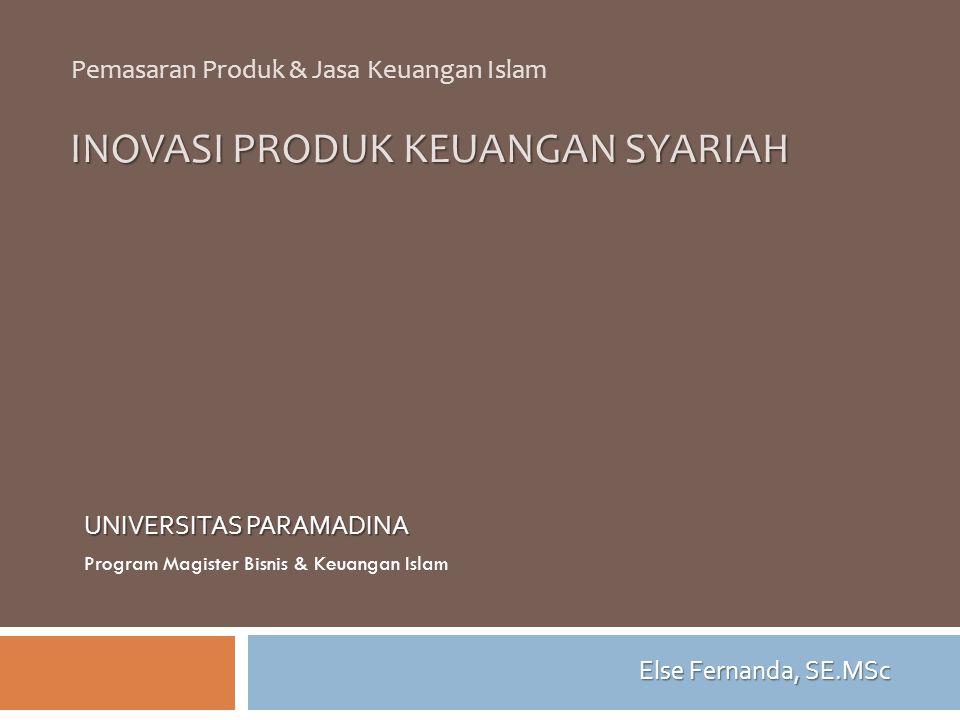 INOVASI PRODUK KEUANGAN SYARIAH UNIVERSITAS PARAMADINA Program Magister Bisnis & Keuangan Islam Pemasaran Produk & Jasa Keuangan Islam Else Fernanda, SE.MSc