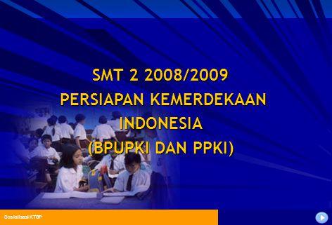 Sosialisasi KTSP SMT 2 2008/2009 PERSIAPAN KEMERDEKAAN PERSIAPAN KEMERDEKAANINDONESIA (BPUPKI DAN PPKI)